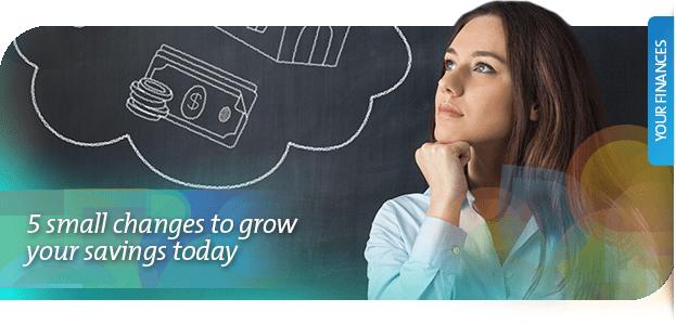5 ways to grow your savings today