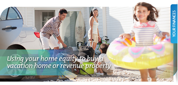Using your home equity to buy a vacation home or revenue property