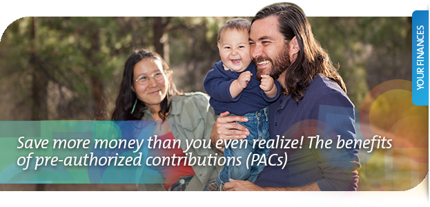 Save more money than you even realize! The benefits of pre-authorized contributions (PACs)
