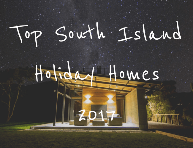 Top South Island Holiday Homes 2017