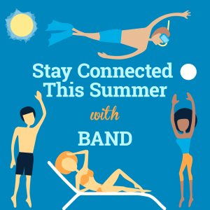 Use Band to Stay Connected this Summer