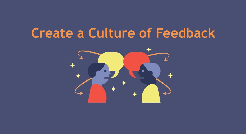 feedback helps team members know their work is recognized and they are an asset,