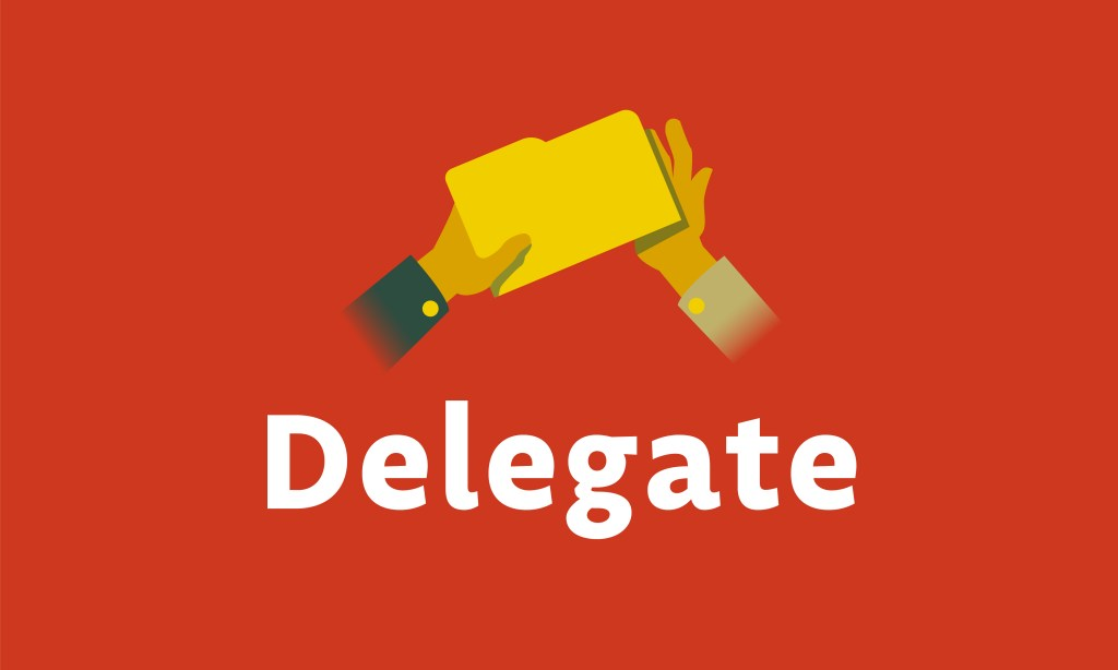 delegate tasks among your team if possible