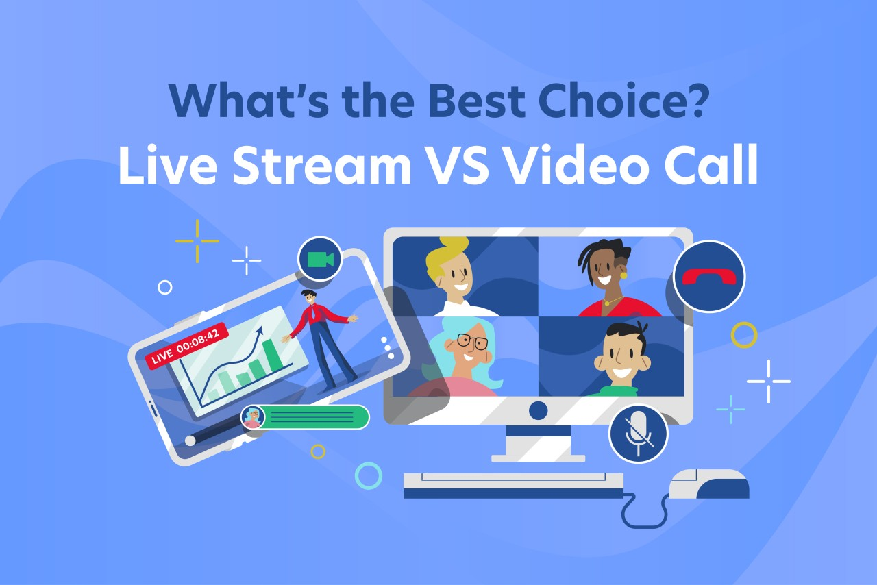 Live Stream Vs. Video Call – What's the Best Choice?
