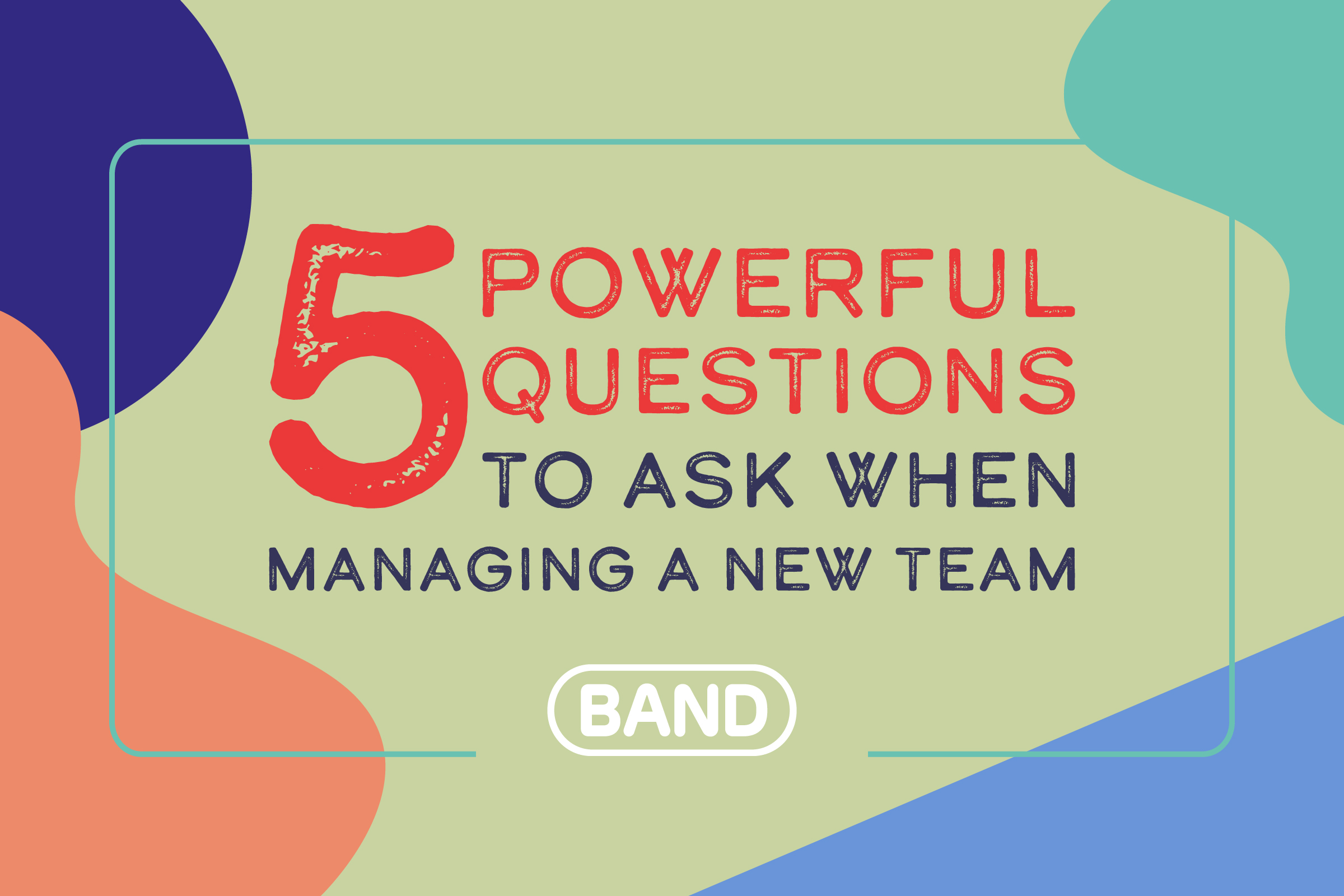 5 Powerful Questions to Ask When Managing a New Team