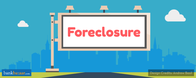 Foreclosing A Loan? Few Things To Keep In Mind To Keep Your Credit Scores Intact