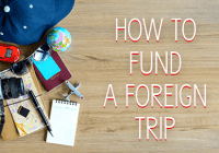 How To Fund A Foreign Trip