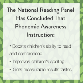 The National Reading Panel Has Concluded That Phonemic Awareness Instruction -Boosts children's ability to read and comprehend -Improves children's spelling -Gets measurable results faster. (BayTreeBlog.com)