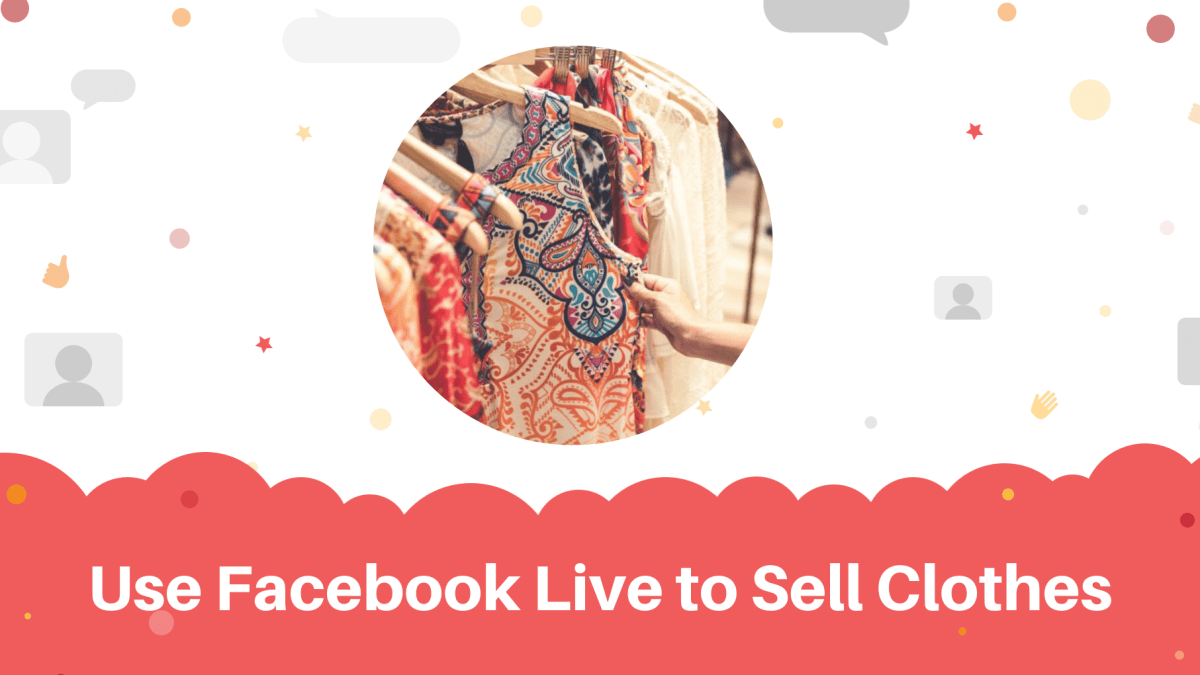 Use facebook live to sell clothes