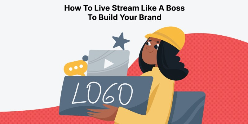 How To Live Stream Like A Boss To Build Your Brand