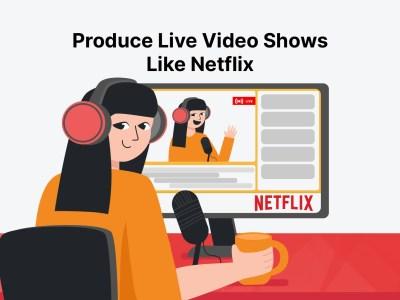 produce-live-video-shows-like-netflix