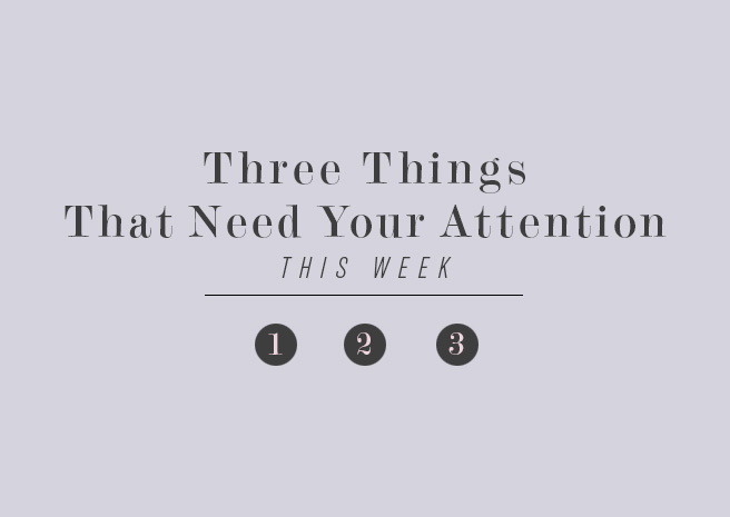 6.5//Three Things That Need Your Attention This Week