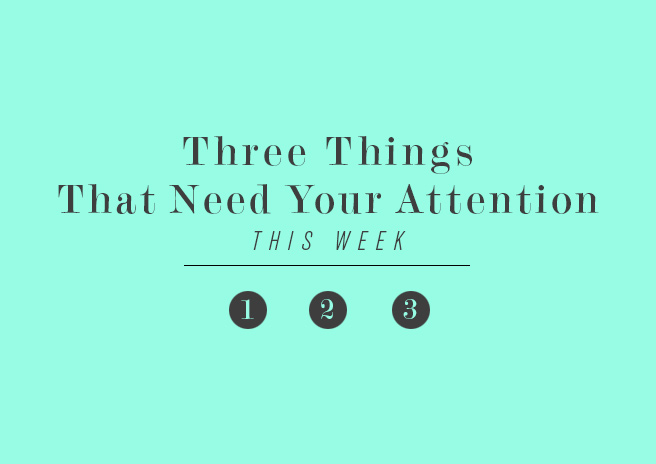 6.20//Three Things That Need Your Attention This Week