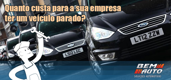 Quanto custa para a sua empresa ter um veículo parado?
