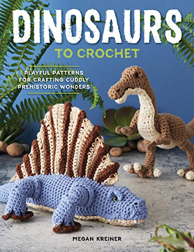cover image of book Dinosaurs to Crochet by Megan Kreiner