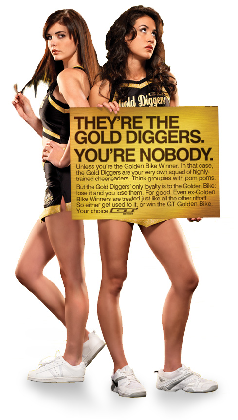 They're Gold Diggers. You're Nobody.
