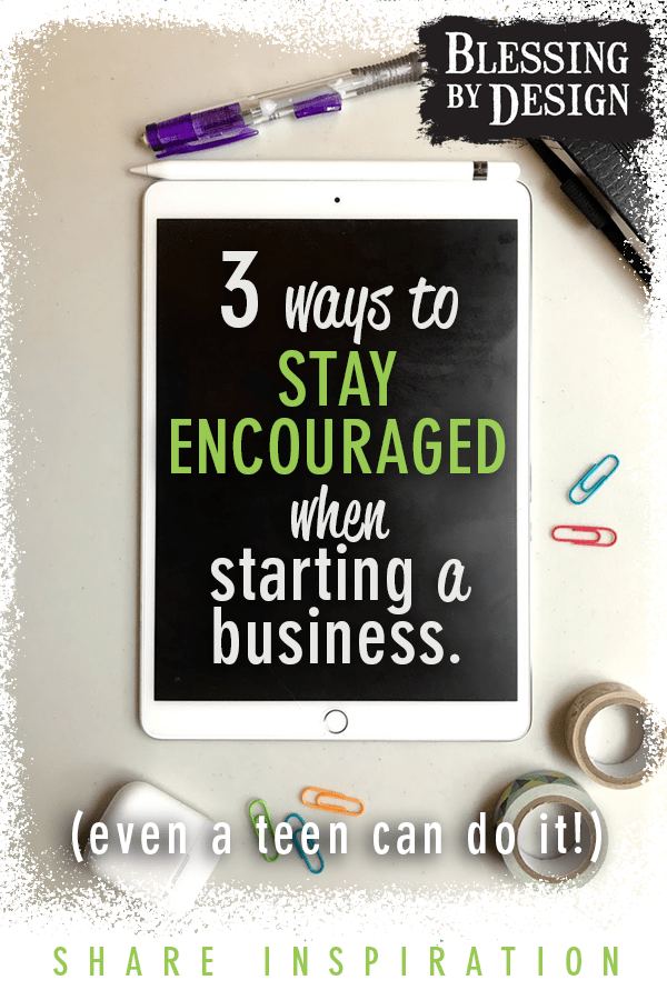 3 Ways to Stay Encouraged When Starting A Business