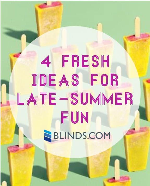 4 Ideas for Late Summer Fun