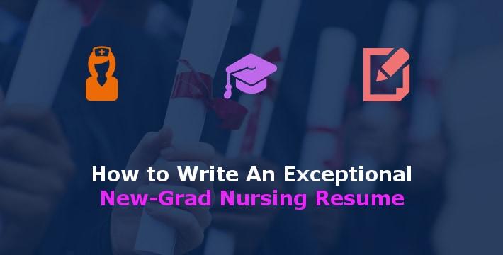 How to Write an Exceptional NewGrad Nursing Resume