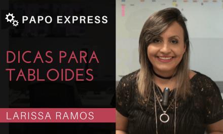 [Papo Express] Dicas para Tablóides Eficientes
