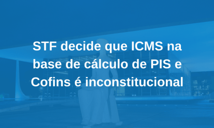 IMPORTANTE: Exclusão do ICMS da base de cálculo do PIS e da COFINS