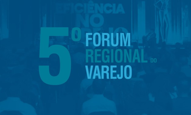 5º Fórum Regional do Varejo