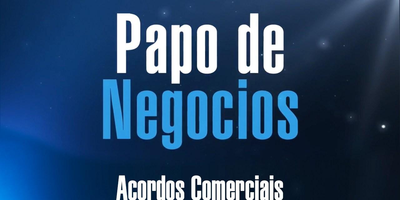 Acordos Comerciais | Papo de Negócios
