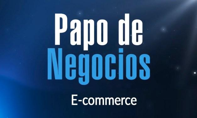 [Papo de Negócios] E-commerce