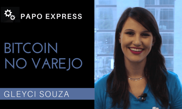 [Papo Express] Bitcoin no Varejo