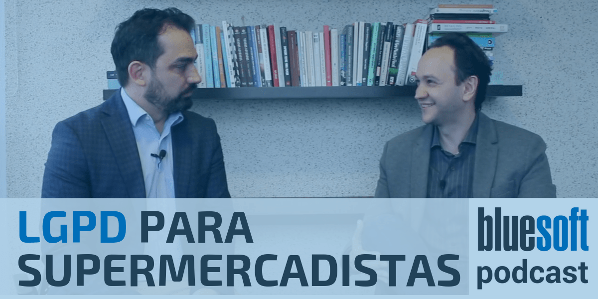 LGPD para Supermercadistas| Bluesoft ERP Podcast