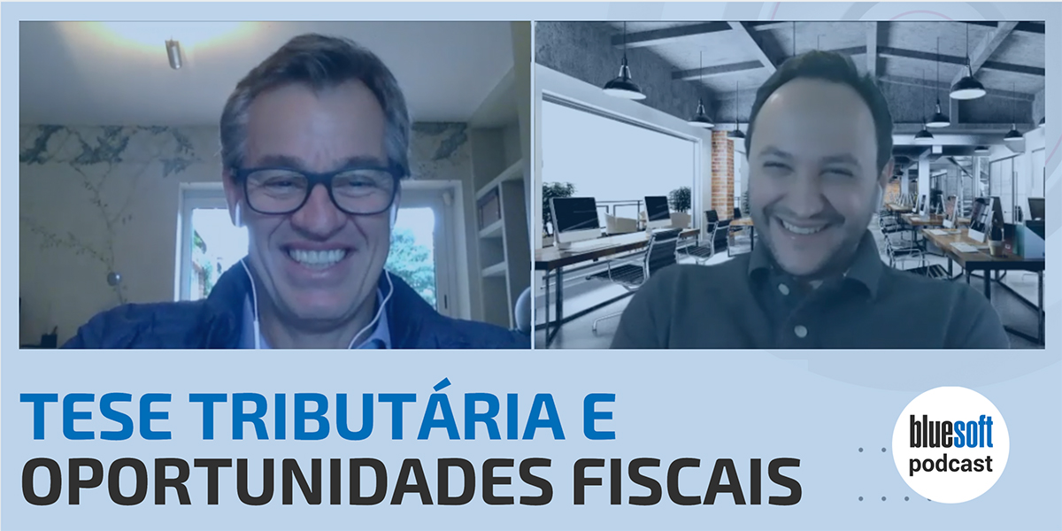Teses Tributárias e Oportunidades Fiscais | Bluesoft Podcast