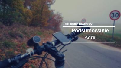 Tani licznik rowerowy: Podsumowanie serii