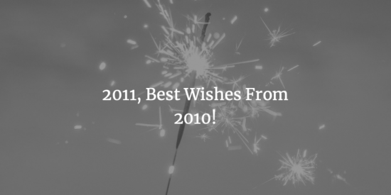 2011, Best Wishes From 2010!