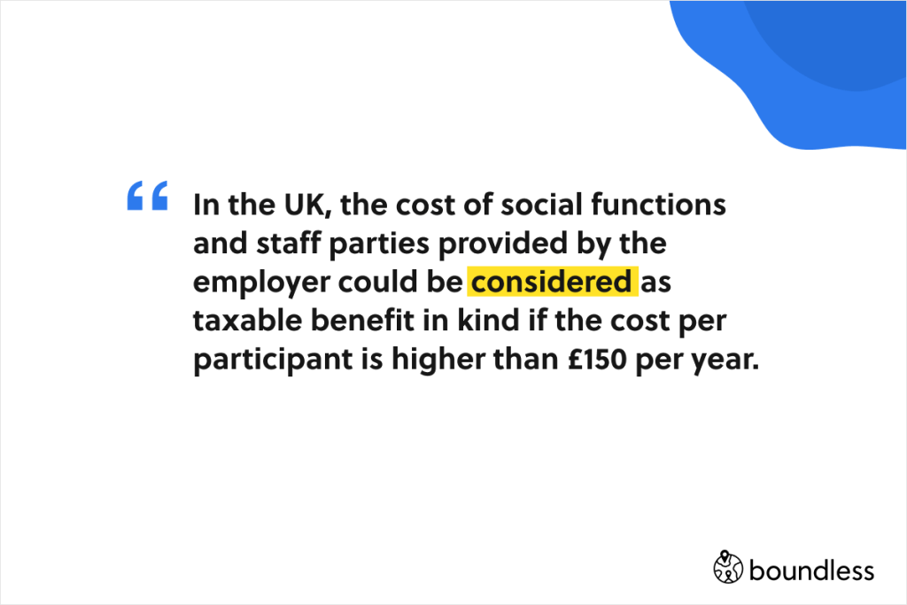 in the UK cost of social functions can be seen as a benefit in kind and therefore be taxed