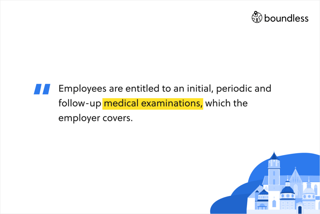 Employees are entitled to an initial, periodic and follow-up medical examinations, which the employer covers.