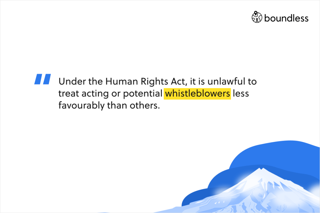 Under the Human Rights Act, it is unlawful to treat acting or potential whistleblowers less favourably than others.