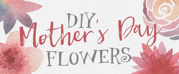 DIY Mother's Day Flowers