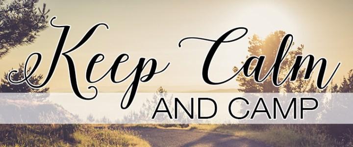 Keep Calm and Camp!