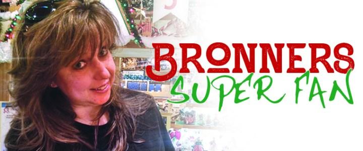 Bronner's Super Fan