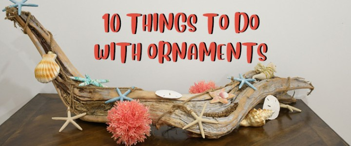 10 things to do with ornaments … other than put them on your Christmas tree
