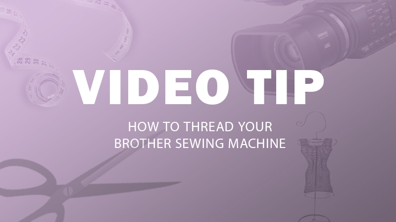 TIP: How to Thread a Brother Sewing Machine