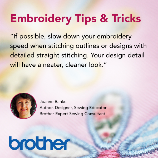If Possible, slow down your embroidery speed when stitching outlines or designs with detailed straight stitching. Your design detail will have a neater, cleaner look.