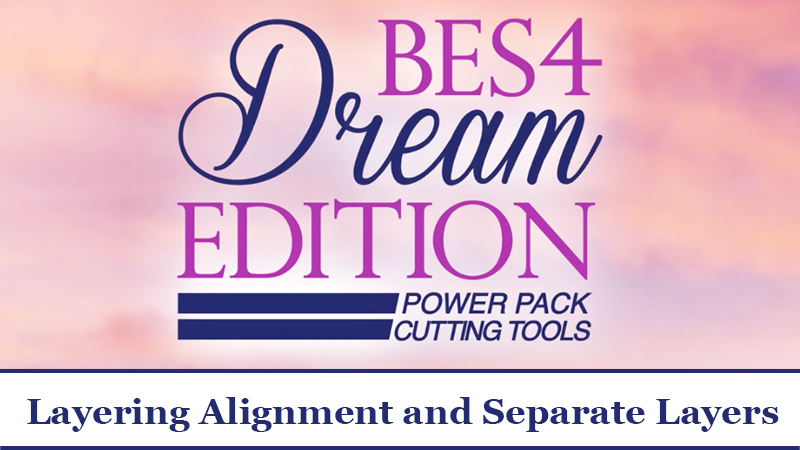 BES 4 Video Tutorial: Layering Alignment and Separate Layers