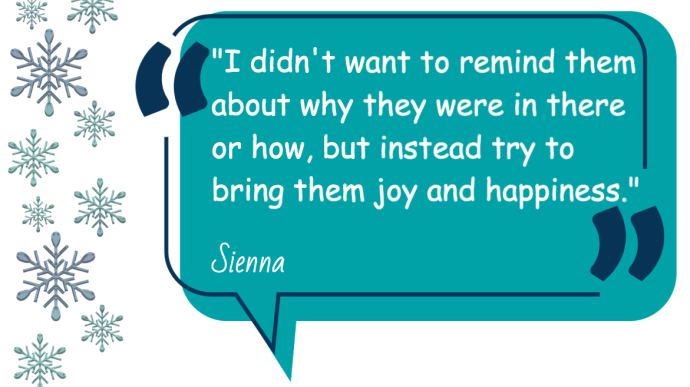 I didn't want to remind them why they were in there or how, but instead try to bring them joy and happiness-Sienna