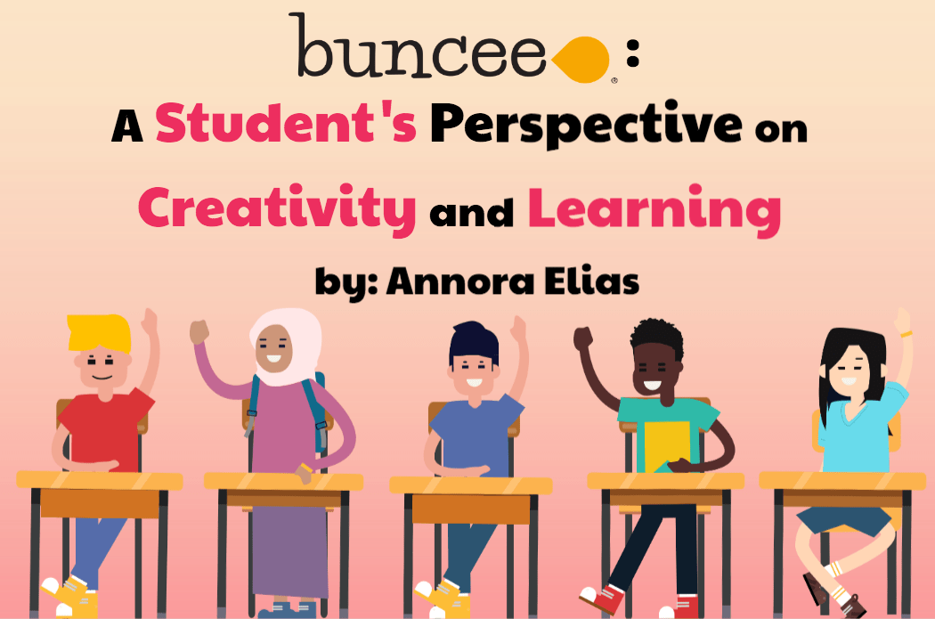 Buncee: A Student's Perspective on Creativity and Learning, by: Annora Elias