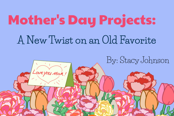 Mother's Day Projects: A New Twist on an Old Favorite