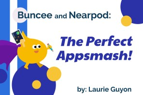 Buncee and Nearpod: The Perfect Appsmash!