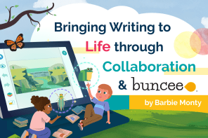 Bringing Writing to Life Through Collaboration and Buncee