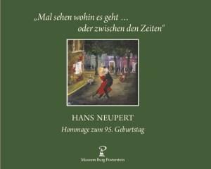 Katalog Mal sehen wohin es geht … oder zwischen den Zeiten. Hans Neupert – Hommage zum 95. Geburtstag Museum Burg Posterstein, 2015.