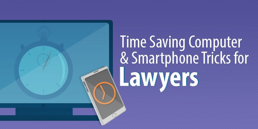 Top 12 Timesaving Smartphone And Computer Tricks For Lawyers